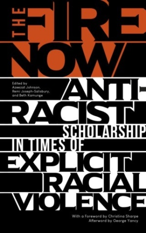 Fire Now Anti Racist Scholarship in Times of Explicit Racial Violence Book