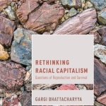 Gargi Bhattacharyya Rethinking Racial Capitalism