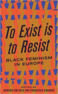 To Exist is to Resist Black Feminism in Europe