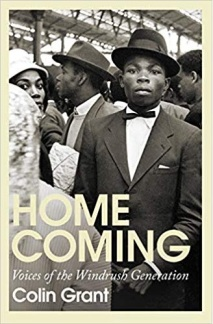 Home Coming Voices of the Windrush Generation Coling Grant