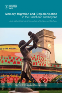 Memory Migration and Decolonisation in the Caribbean and Beyond Book