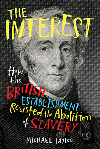 Michael Taylor How the British Establishment Resisted the Abolition of Slavery